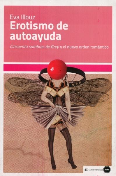 Libro: Erotismo de autoayuda. Cincuenta sombras de grey y el nuevo orden romántico - Autor: Eva Illouz - Isbn: 9788415917120