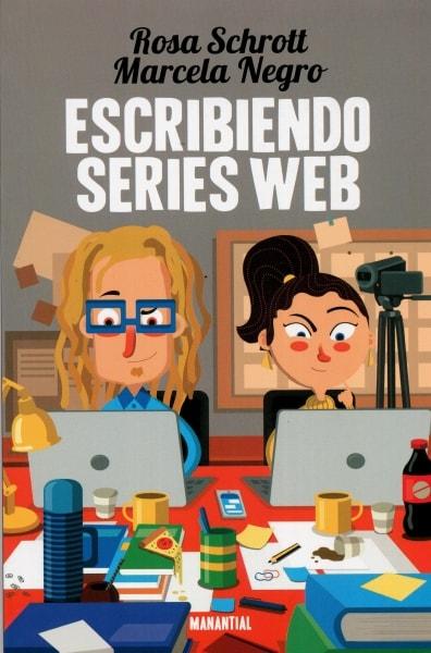 Libro: Escribiendo series web - Autor: Rosa Schrott - Isbn: 9789875002234