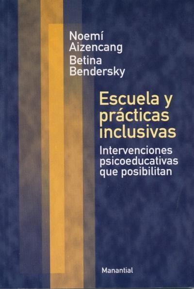 Libro: Escuela y prácticas inclusivas. Intervenciones psicoeducativas que posibilitan - Autor: Noemí Aizencang - Isbn: 9789875001701