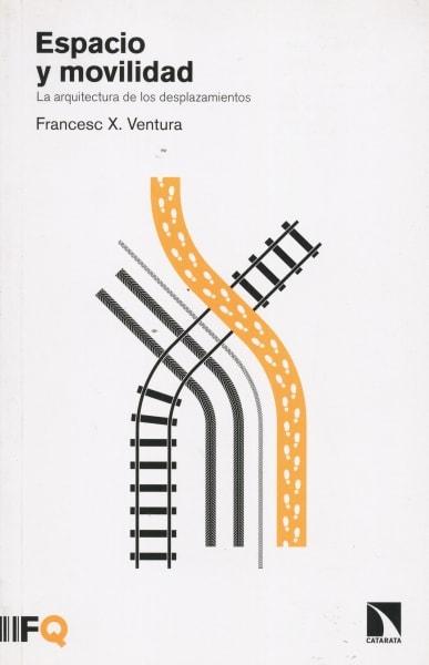 Libro: Espacio y movilidad. La arquitectura de los desplazamientos - Autor: Francesc X. Ventura - Isbn: 9788490972519