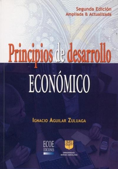 Libro: Principios de desarrollo económico - Autor: José Ignacio Aguilar Zuluaga - Isbn: 9789586485418