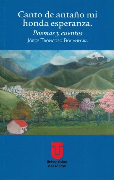 Libro: Canto de antaño mi onda esperanza - Autor: Jorge Troncoso Bocanegra - Isbn: 9789588747927