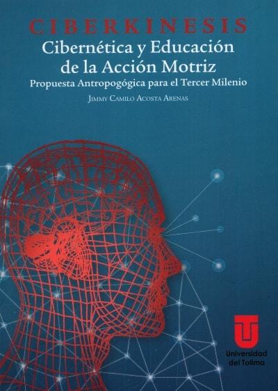 Libro: Ciberkinesis. Cibernética y educación de la acción motriz - Autor: Jimmy Camilo Acosta Arenas - Isbn: 9789588747996