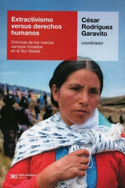 Libro: Extractivismo versus derechos humanos. - Autor: César Rodríguez Garavito - Isbn: 9789876297004