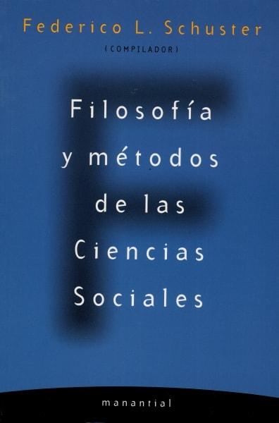 Libro: Filosofía y métodos de las ciencias sociales - Autor: Federico L. Schuster - Isbn: 9789875000711