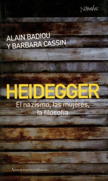 Libro: Heidegger. El nazismo, las mujeres, la filosofía - Autor: Alain Badiou - Isbn: 9788461090365