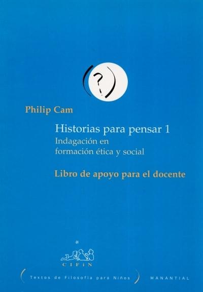 Libro: Historias para pensar 1. Indagación en formación ética y social - Autor: Philip Cam - Isbn: 9789875000278