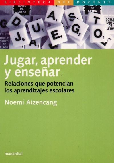 Libro: Jugar, aprender y enseñar. Relaciones que potencian los aprendizajes escolares - Autor: Noemí Aizencang - Isbn: 9875000876