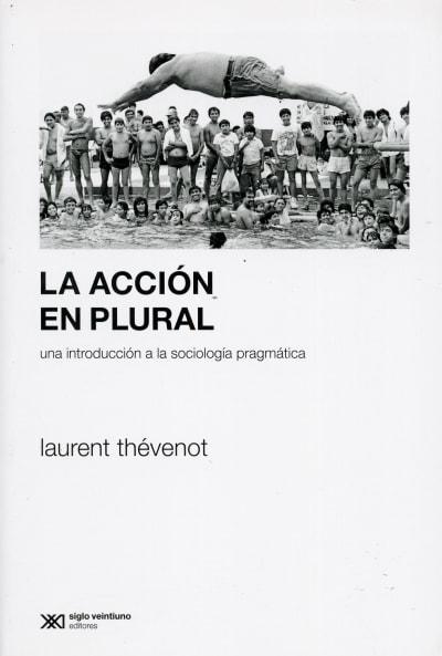 Libro: La acción en plural. Una introducción a la sociología pragmática - Autor: Laurent Thevenot - Isbn: 9789876296403