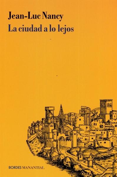 Libro: La ciudad a lo lejos - Autor: Jean-luc Nancy - Isbn: 9789875001718