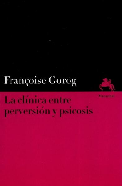 Libro: La clínica entre perversión y psicosis - Autor: Françoise Gorog - Isbn: 9789875002210