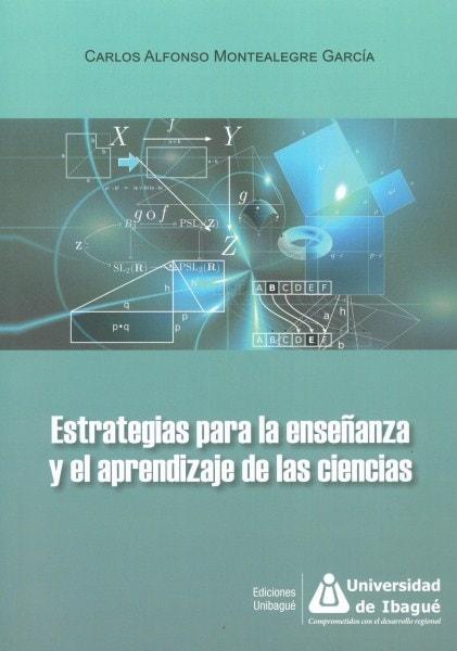 Estrategias para la enseñanza y el aprendizaje de las ciencias - Carlos Alfonso Montealegre García - 9789587542073