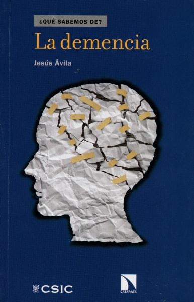 Libro: La demencia - Autor: Jesús Ávila - Isbn: 9788490971215
