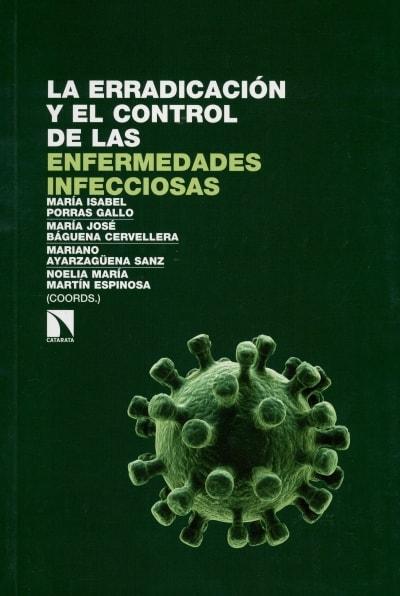 Libro: La erradicación y el control de las enfermedades infecciosas - Autor: María Isabel Porras Gallo - Isbn: 9788490972014