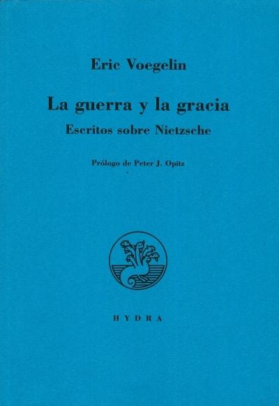 Libro: La guerra y la gracia. Escritos sobre nietzsche - Autor: Eric Voegelin - Isbn: 9789872984922
