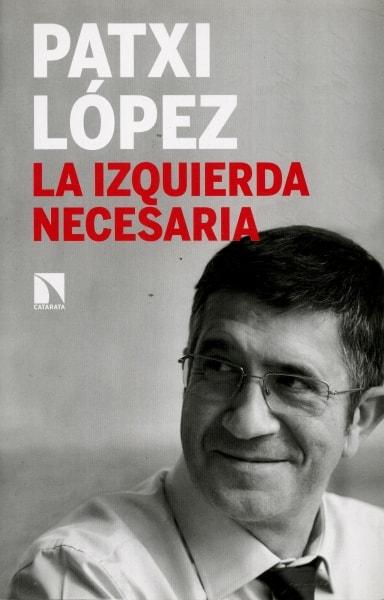 Libro: La izquierda necesaria - Autor: Patxi López - Isbn: 9788490973028