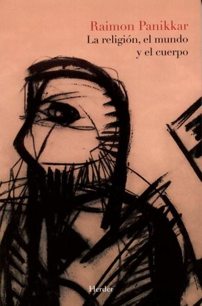 Libro: La religión, el mundo y el cuerpo - Autor: Raimon Panikkar - Isbn: 9788425430923