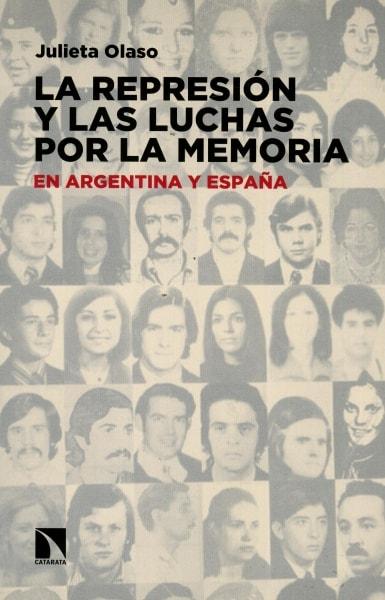 Libro: La represión y las luchas por la memoria en argentina y españa - Autor: Julieta Olaso - Isbn: 9788490972417