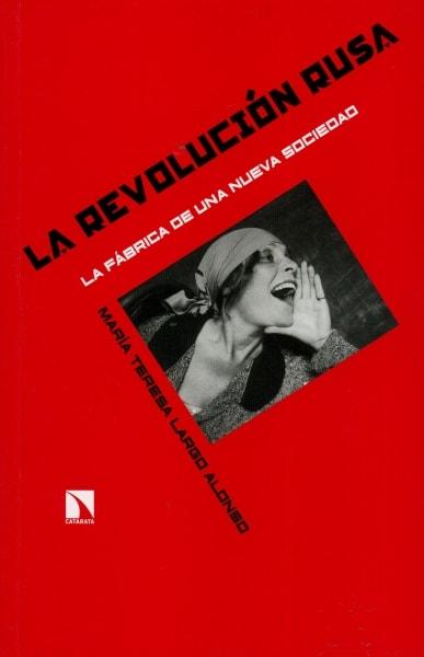 Libro: La revolución rusa. La fábrica de una nueva sociedad - Autor: María Teresa Largo Alonso - Isbn: 9788490972618