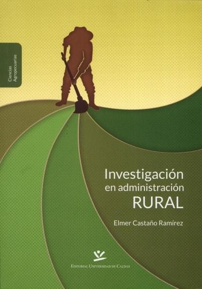 Libro: Investigación en administración rural - Autor: Elmer Castaño Ramírez - Isbn: 9789587590647