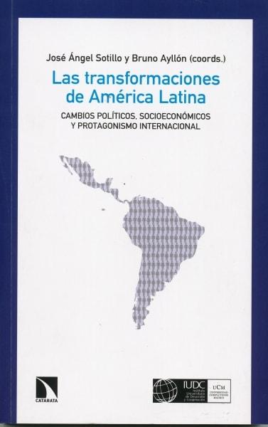 Libro: Las trasnformaciones de américa latina - Autor: José Ángel Sotillo - Isbn: 9788490972731
