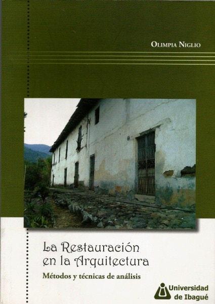 La restauración en la arquitectura. Métodos y técnicas de análisis - Olimpia Niglio - 9789588028828