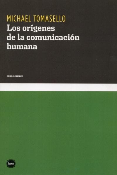 Libro: Los orígenes de la comunicación humana - Autor: Michael Tomasello - Isbn: 9788415917007
