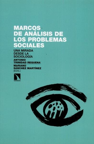 Libro: Marcos de análisis de los problemas sociales. Una mirada desde la sociología - Autor: Antonio Trinidad Requena - Isbn: 9788490970959