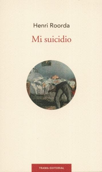 Libro: Mi suicidio - Autor: Henri Roorda - Isbn: 9788494166143