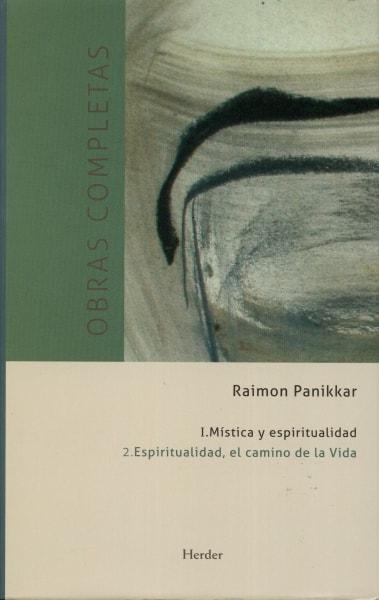 Libro: Mística y espiritualidad. Espiritualidad, el camino de la vida. Obras completas - Autor: Raimon Panikkar - Isbn: 9788425432781