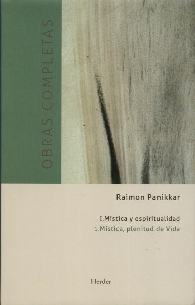 Libro: Mística y espiritualidad. Mística, plenitud de vida obras completas - Autor: Raimon Panikkar - Isbn: 9788425432774