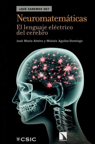 Libro: Neuromatemáticas. El lenguaje eléctrico del cerebro - Autor: José María Almira - Isbn: 9788490972199