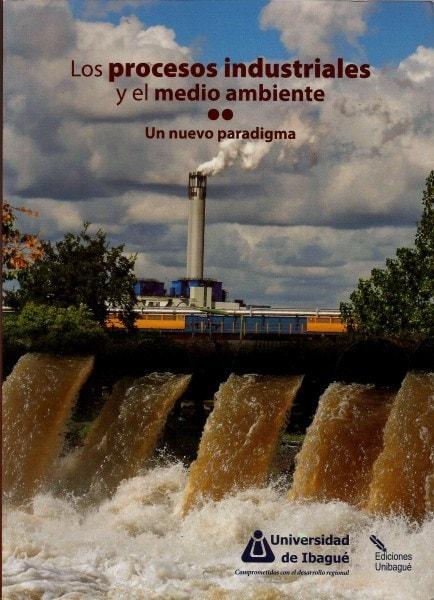 Los procesos industriales y el medio ambiente. Un nuevo paradigma  - Fernando Méndez Delgado - 9789587541076