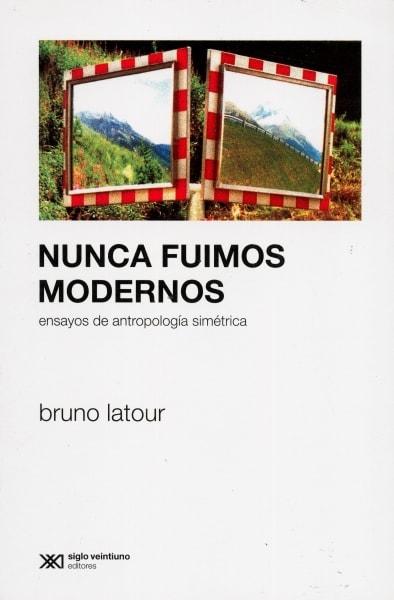 Libro: Nunca fuimos modernos. Ensayos de antropología simétrica - Autor: Bruno Latour - Isbn: 9789871220854