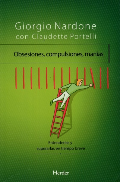 Libro: Obsesiones, compulsiones, manías. Entenderlas y superarlas en breve tiempo - Autor: Giorgio Nardone - Isbn: 9788425433900