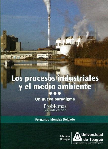 Los procesos industriales y el medio ambiente. Un nuevo paradigma. Problemas. 2da. Edición  - Fernando Méndez Delgado - 9789587542134
