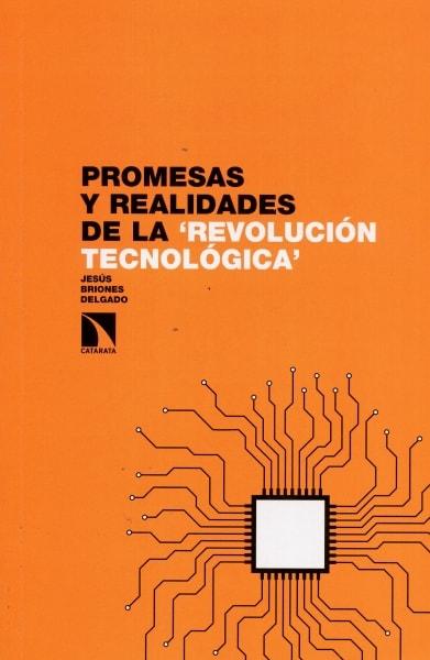 Libro: Promesas y realidades de la revolución tecnológica - Autor: Jesús Briones Delgado - Isbn: 9788490971574