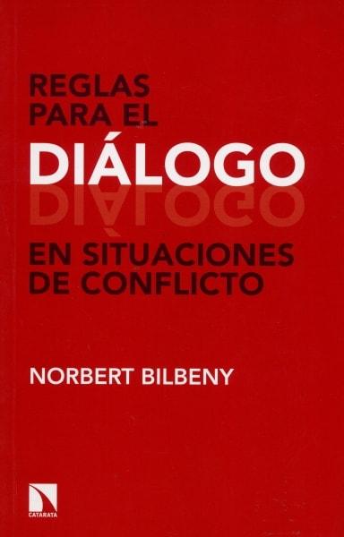 Libro: Reglas para el diálogo en situaciones de conflicto - Autor: Norbert Bilbeny - Isbn: 9788490971390