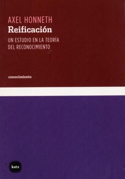 Libro: Reificación. Un estudio en la teoría del reconocimiento - Autor: Axel Honneth - Isbn: 9788493518790