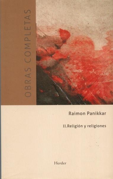 Libro: Religión y religiones. Obras completas - Autor: Raimon Panikkar - Isbn: 9788425432798