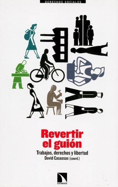Libro: Revertir el guión. Trabajos, derechos y libertad - Autor: David Casassas - Isbn: 9788490971451
