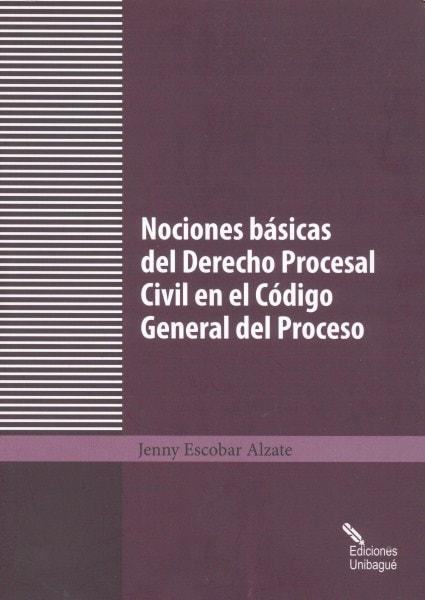 Nociones básicas del derecho procesal civil en el código general del proceso - Jenny Escobar Alzate - 9789587541175