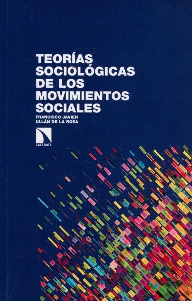 Libro: Teorías sociológicas de los movimientos sociales - Autor: Francisco Javier Ullán de la Rosa - Isbn: 9788490972557