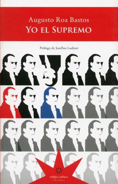 Libro: Yo el supremo - Autor: Augusto Roa Bastos - Isbn: 9789877121216