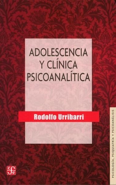 Libro: Adolescencia y clínica psicoanalítica - Autor: Rodolfo Urribarri - Isbn: 9789877190915