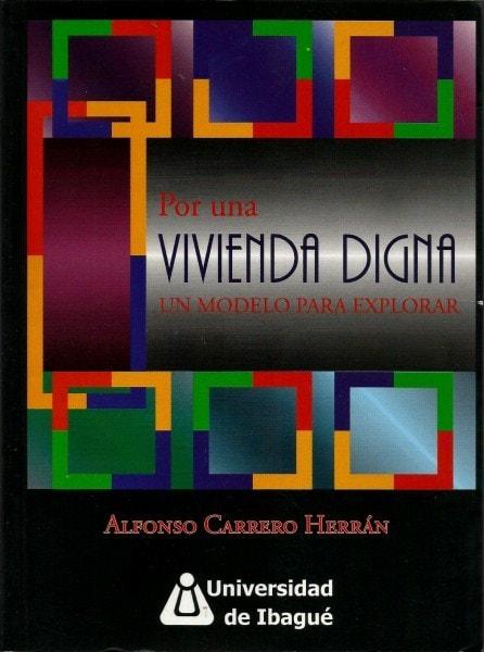 Por una vivienda digna un ejemplo para explorar  - Alfonso Carrero Herrán - 9789588028705