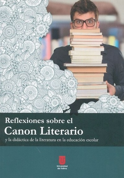 Libro: Reflexiones sobre el canon literario y la didáctica de la literatura en la educación escolar - Autor: Carlos David Leal Castro - Isbn: 9789588747972