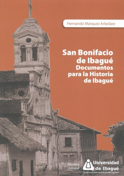 San bonifacio de ibagué. Documentos para la historia de ibagué - Hernando Márquez Arbeláez - 9789587541816