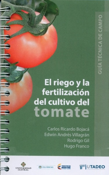 Libro: El riego y la fertilización del cultivo del tomate - Autor: Carlos Ricardo Bojacá - Isbn: 9789587252095