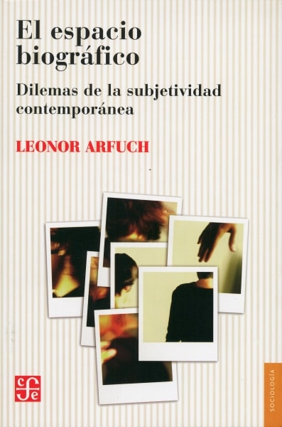 Libro: El espacio biográfico. Dilemas de la subjetividad contemporánea - Autor: Leonor Arfuch - Isbn: 9789505575046